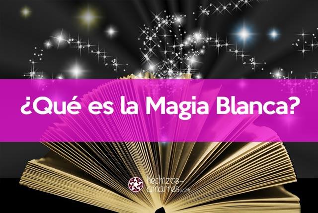¿Qué es la Magia Blanca? ¿Por qué se le llama así? Definición y Guía